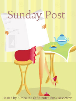 Sunday Post hosted by Kimba the Caffeinated Book Reviewer