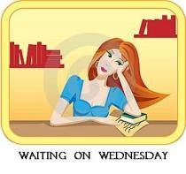 Waiting On Wednesday hosted by Breaking The Spine