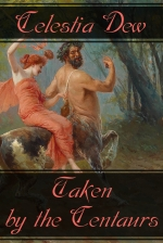 Taken by the Centaurs by Celestia Dew